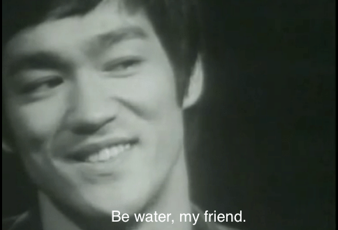 """Be 'Water' My Friend."" What that ""Water"" can be for Art"